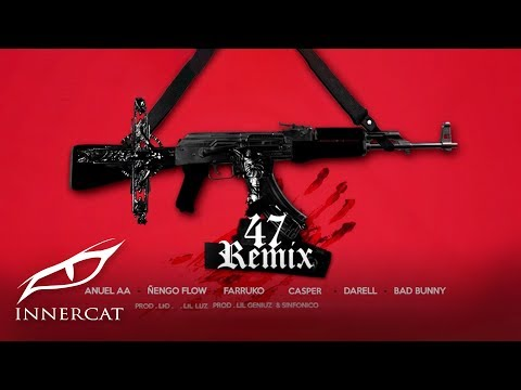 47 Remix Nengo Flow Bad Bunny Farruko Darell Casper de Anuel Aa Letra y Video