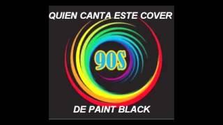 quien canta este cover de paint black de los años 90's .....As it is called this song