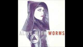 ALIVE WITH WORMS // AVE MARIA