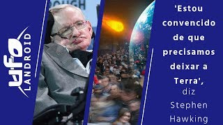 'Estou convencido de que precisamos deixar a Terra', diz Stephen Hawking