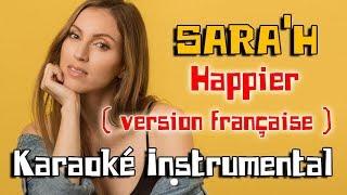 SARA'H - Happier ( version FR ) | Karaoké instrumental ( Paroles / Lyrics )