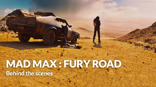 Behind the scenes :  Mad Max : Fury Road