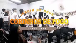 Jardim de Deus - Corinhos de Fogo (Carla Crys)