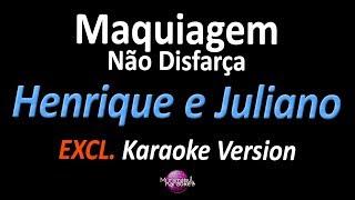 MAQUIAGEM NÃO DISFARÇA (Karaoke Version) - Henrique e Juliano
