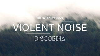 The xx - Violent Noise - Felix Cartal Remix
