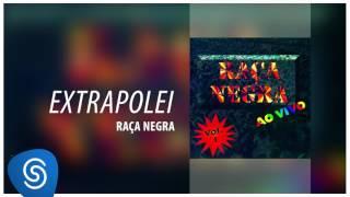 Raça Negra - Extrapolei (Raça Negra Ao Vivo, Vol. 1) [Áudio Oficial]
