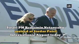 Israel PM Benjamin Netanyahu arrives at Sardar Patel International Airport