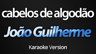 CABELOS DE ALGODÃO / MATEMÁTICA (Karaoke Version) - João Guilherme (com letra)