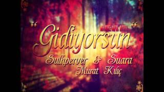 Sulhperver & Şuara - Gidiyorsun (Nakarat;Murat Kılıç)