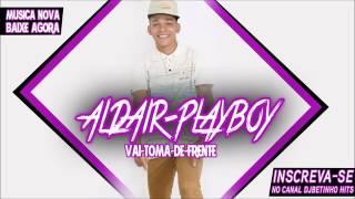 Adair playboy vai toma de frente musica nova 2017