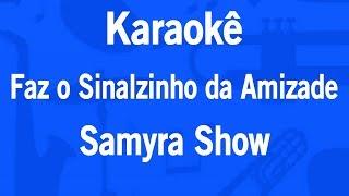 Karaokê Faz o Sinalzinho da Amizade (Vai Toma) - Samyra Show
