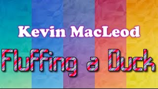 Kevin MacLeod ~ Fluffing a Duck