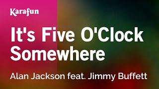 Karaoke It's Five O'Clock Somewhere - Alan Jackson *