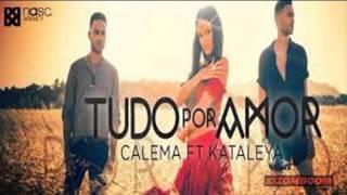 Calema Feat  Kataleya   Tudo Por Amor  2015