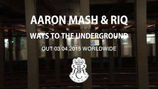 AARON MASH & RIQ - WAYS TO THE UNDERGROUND