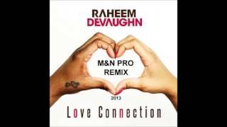 Raheem DeVaughn -  Love Connection (M&N PRO REMIX) [2013]