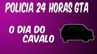 Policia 24 Horas GTA - O dia do cavalo