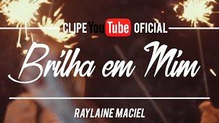Raylaine Maciel - Brilha em mim (Clipe Oficial)