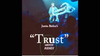 Justin Bieber - Trust (Remix)