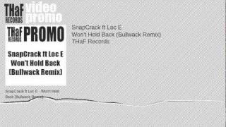 SnapCrack ft Loc E - Won't Hold Back (Bullwack Remix) [THaF Records]
