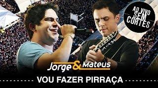 Jorge e Mateus - Vou Fazer Pirraça - [DVD Ao Vivo Sem Cortes] - (Clipe Oficial)