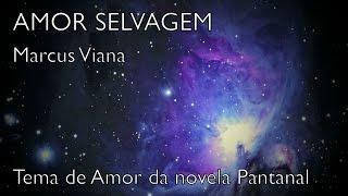 Marcus Viana - Amor Selvagem - Tema de Amor da novela Pantanal