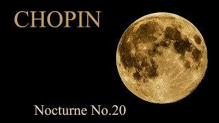 CHOPIN - Nocturne No. 20 in C-sharp minor, Op. posth., Lento con gran espressione
