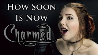 How Soon Is Now - Charmed Theme / The Smiths (Cover by Alina Lesnik feat. Agordas)