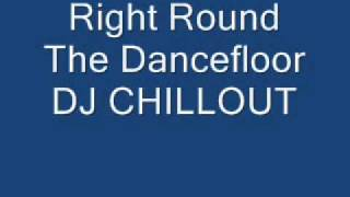 Right Round The Dancefloor DJ CHILLOUT