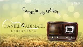 Daniel e Abimael - Caminho do Golgota VÍDEO LETRA