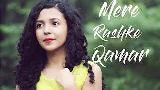 Mere Rashke Qamar - Baadshaho | Female Cover | Shreya Karmakar ft. Arpan Jain| Nusrat Fateh Ali Khan