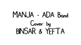 MANJA - ADA Band (cover by BINSAR & YEFTA