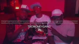 Love My Niggas Ft Killa Money & Yung mak Produced By Young Teddy