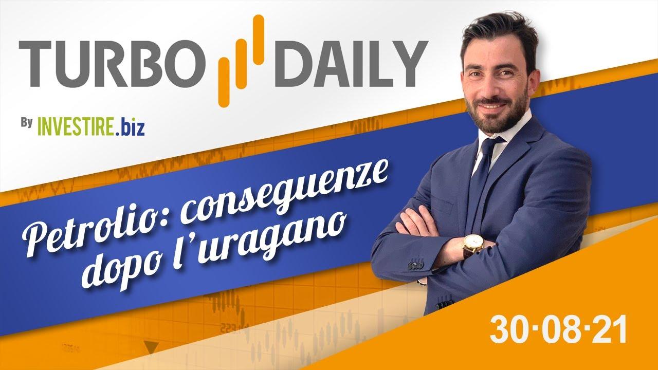 Turbo Daily 30.08.2021 - Petrolio: conseguenze dopo l'uragano
