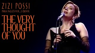 ZIZI POSSI - THE VERY THOUGHT OF YOU | PARA INGLÊS VER... E OUVIR