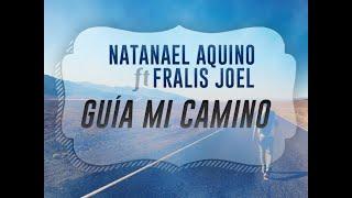 Natanel Aquino - Guía mi Camino Ft Fralis Joel (Vídeo de Letras)