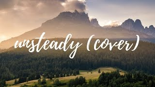 Unsteady (Cover) by X Ambassadors