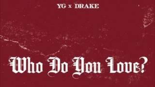 YG - Who Do You Love (feat. Drake) [Final Version]