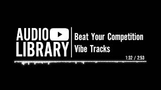 Beat Your Competition - Vibe Tracks