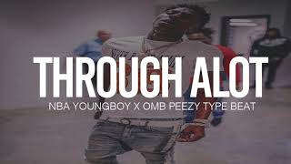 "(FREE) 2018 NBA Youngboy x OMB Peezy Type Beat "" Through A lot "" (Prod By TnTXD)"