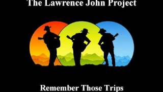 Lawrence John Project - Remember Those Trips