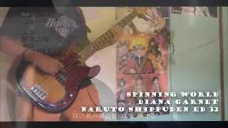 【ナルト - 疾風伝】Naruto Shippuden ED 32 - Diana Garnet「Spinning World 」 【Bass Cover】 w/ Tabs