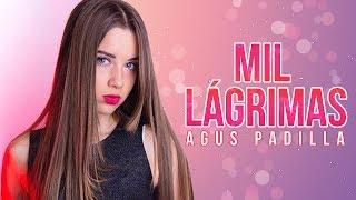 AGUS PADILLA || MIL LÁGRIMAS // LETRA // COVER