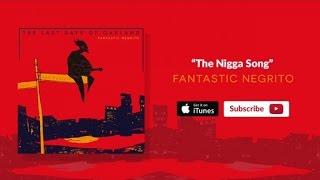 Fantastic Negrito - The Nigga Song