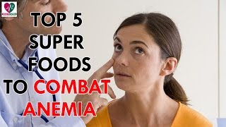 Top 5 Superfoods to Combat Anemia - Health Sutra