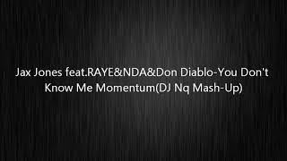 Jax Jones feat RAYE& NDA&Don Diablo You Don't Know Me Momentum(DJ Nq Mash Up)