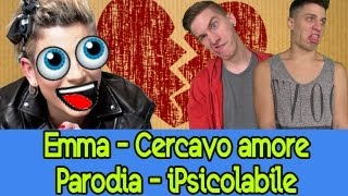 Emma - Cercavo Amore Remix (Parodia) - iPsicolabile