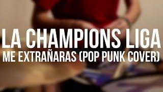 LA CHAMPIONS LIGA - Me Extrañarás (Pop Punk Cover)