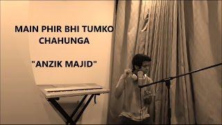 Main Phir Bhi Tumko Chahunga (Live)   Anzik Majid   Half GIrlfriend   Arijit Singh