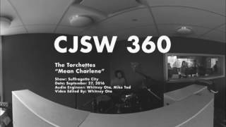 """The Torchettes """"Mean Charlene"""" (Live at CJSW 360)"""